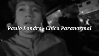 Paulo Londra - Chica Paranormal (LETRA + DESCARGA)