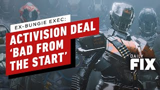 Ex-Bungie Exec Reveals Why Activision Deal Was 'Bad from the Start' - IGN Daily Fix