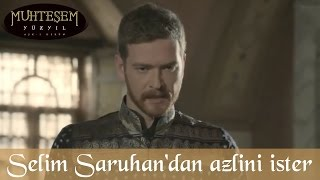 Şehzade Selim Saruhan'dan Azlini İster - Muhteşem Yüzyıl 112.Bölüm
