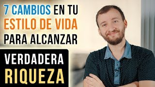 Video: 7 Cambios En Tu Estilo De Vida Que Debes Hacer Para Alcanzar Verdadera Riqueza