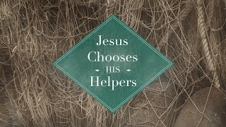 Jesus Chooses His Helpers