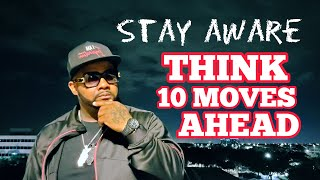 STAY AWARE: Think 10 Moves Ahead
