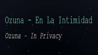 Ozuna - En La Intimidad  English  S Translation