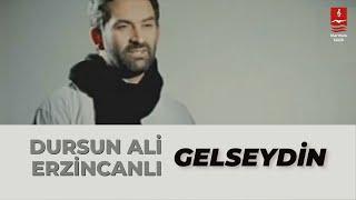 """DURSUN ALİ ERZİNCANLI """"GELSEYDİN"""""""