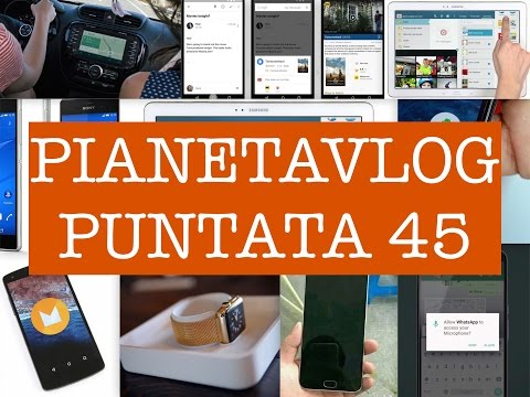 Foto PianetaVlog 45: Android M, Android Pay, Wear, Meizu M2 Note, Apple Watch