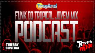 006 - Podcast Funk do Tropical Jovem Mix 2016 ( Thierry DJ )