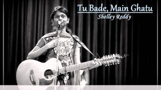 Tu Bade, Main Ghatu- Shelley Reddy