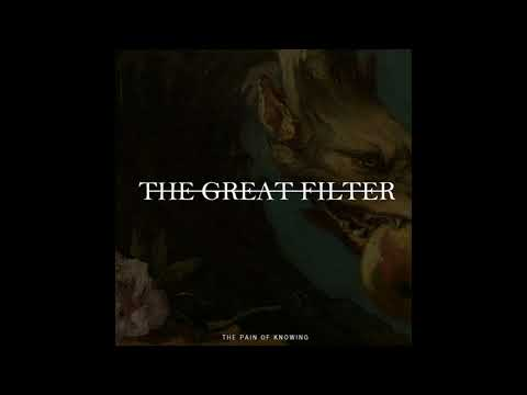 The Great Filter - The Pain Of Knowing (2018)
