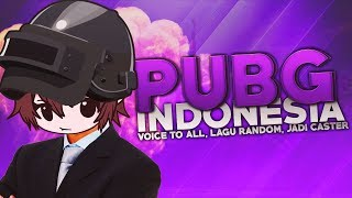 PUBG Indonesia - Voice To All, Lagu Random, Jadi Caster