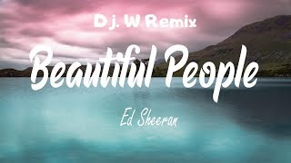 Ed Sheeran   Beautiful People Feat. Khalid (Dj. W Remix)