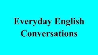 Everyday English Conversations