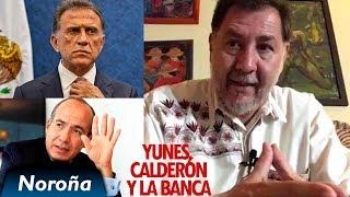 Yunes, Calderón y la Banca - Noroña en Vivo