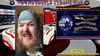 We The People Tyrant Wars Breaking News Clips