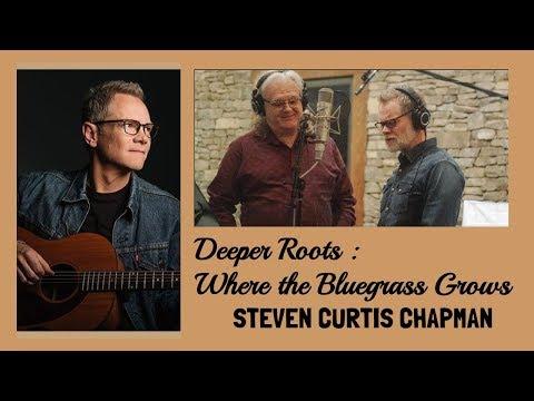 """""""Deeper Roots"""" History and Bluegrass - STEVEN CURTIS CHAPMAN"""