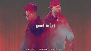 Fuego Ft. Nicky Jam   Good Vibes Lyric   Letra
