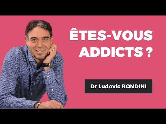 Dr. Ludovic RONDINIÊtes-vous addict ?