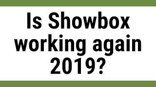 Is Showbox working again 2019?