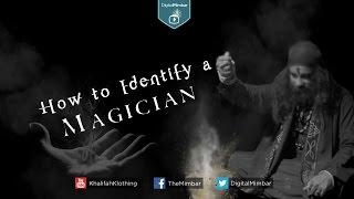 How to Identify a Magician - Abu Ibraheem Hunayn