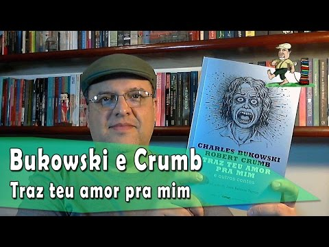 Bukowski & Crumb - Traz Teu Amor Pra Mim e Outros Contos