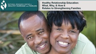 Healthy Relationship Education - What, Why, and How It's Part of Strengthening Families