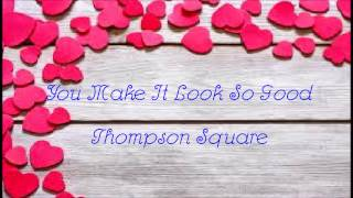 You Make It Look So Good- Thompson Square lyrics