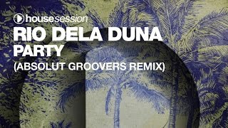 Rio Dela Duna - Party (Absolut Groovers Remix)