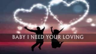 BABY I NEED YOUR LOVING - (Lyrics)