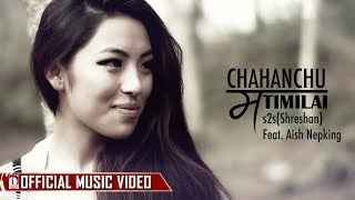 Chahanchu Ma Timilai - s2s(Shreshan) Ft. Alish Nepking (Official Music Video)