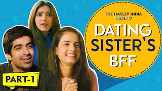 When You Date Your Sister's BestFriend Ft. Keshav Sadana, Rashmeet Kaur | Hasley India