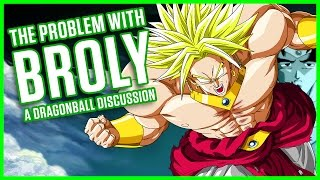 THE PROBLEM WITH BROLY | A Dragonball Discussion