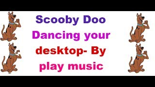 Scooby Doo Dancing your desktop- By play music