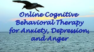 Online Cognitive Behavioral Therapy For Anxiety, Depression, And Anger