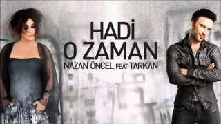 Nazan Öncel & Tarkan - Hadi O Zaman