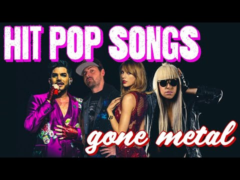 Hit pop songs gone metal!!