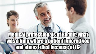 Doctors Share Times Patients Almost DIED Because They Didn't Listen! (r/AskReddit)