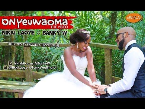 Nikki Laoye & Banky W - Onyeuwaoma [Dir. by Frizzle N Bizzle]
