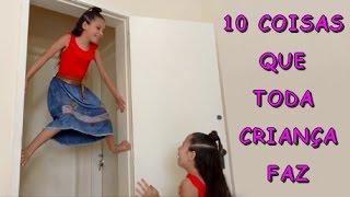 10 COISAS QUE TODA CRIANÇA FAZ