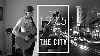 """""""The City"""" - The 1975 (Acoustic Loop Pedal Cover) with lyrics & Tabs!!"""