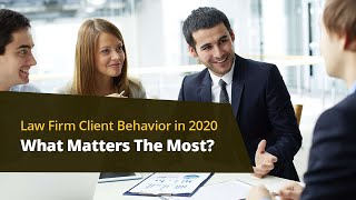 Law Firm Client Behaviour 2020: What Matters The Most?