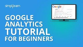 Google Analytics Tutorial For Beginners | Digital Marketing Tutorial For Beginners | Simplilearn