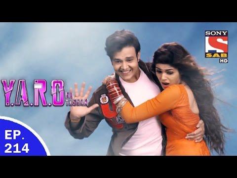 Y.A.R.O Ka Tashan - यारों का टशन - Ep 214 - 22nd May, 2017 - Last Episode