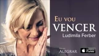 Ludmila Ferber - Eu Vou Vencer (CD Pra Me Alegrar)