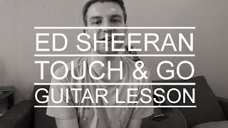 Ed Sheeran - Touch and Go (Guitar Lesson/Tutorial/Chords/How To Play)