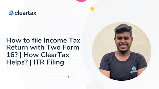 How to file Income Tax Return with Two Form 16?   How ClearTax Helps with Multiple Form 16?