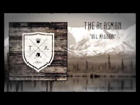 The Alaskan - Oil Rigger