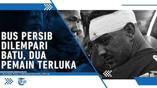 Bus Persib Bandung Dilempari Batu, Dua Pemain Berdarah