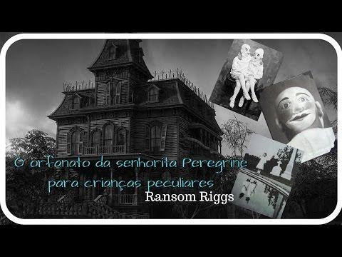 ORFANATO DA SRTA. PEREGRINE (para crianças peculiares) - RESENHA - Autor: Ransom Riggs