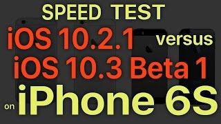 iPhone 6S : iOS 10.3 Beta 1 / Public Beta 1 vs iOS 10.2.1 Speed Test Build # 14E5230e