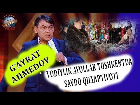 G`ayrat Ahmedov - Vodiylik ayollar Toshkentda savdo qilyaptivoti.