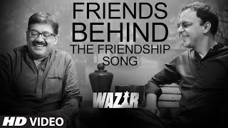 Friends Behind The Friendship Song Atrangi Yaari - Video - Wazir